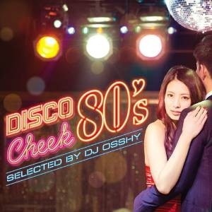 [Music]ディスコ・チーク80's selected by DJ OSSHY